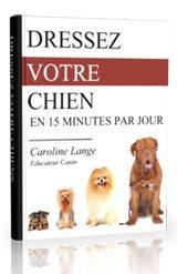 Avis méthode « Dressez votre chien en 15 minutes par jour »de Caroline Lange