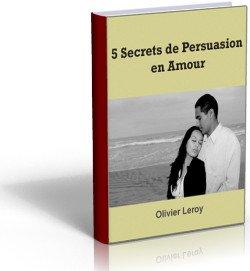 Lisez le livre des 5 secrets de persuasion en amour d'Oliver Leroy pour améliorer vos relations amoureuses