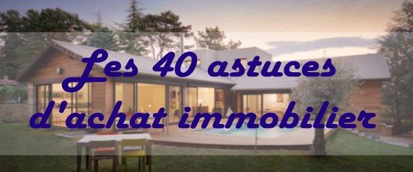 Les 40 astuces en achat immobilier pour réussir votre premier investissement
