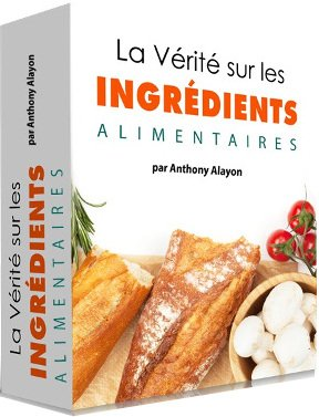 Les 101 ingrédients alimentaires toxiques, Anthony Alayon : vérité sur les ingrédients alimentaires